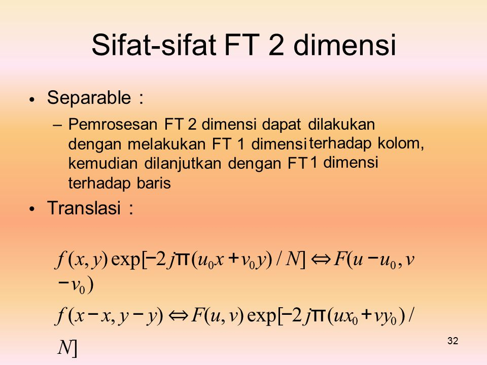 f (x, y) exp[−2 jπ(u0 x +v0 y) / N] ⇔ F(u −u0 , v −v0 )
